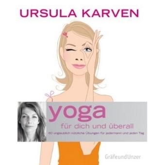 Yoga für Dich und überall von Ursula Karven