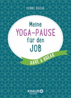 Meine Yoga-Pause für den Job von Ulrike Reiche