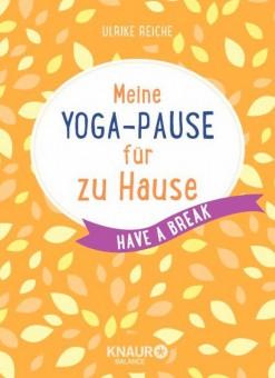 Meine Yoga-Pause für zu Hause von Ulrike Reiche
