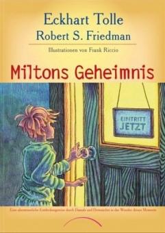 Miltons Geheimnis von Eckhart Tolle/Robert S. Friedman