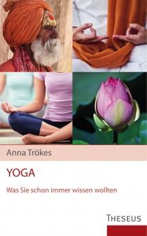 Yoga, was sie schon immer wissen wollten von Anna Trökes
